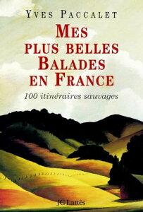 Mes plus belles balades en France100 promenades sauvages【電子書籍】[ Yves Paccalet ]