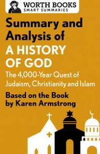 Summary and Analysis of A History of God: The 4,000-Year Quest of Judaism, Christianity, and IslamBased on the Book by Karen Armstrong【電子書籍】[ Worth Books ]
