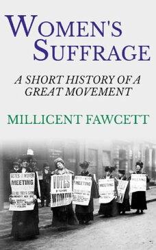 Women's SuffrageA Short History of a Great Movement【電子書籍】[ Millicent Fawcett ]