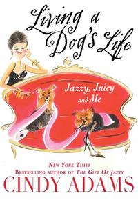 Living a Dog's Life, Jazzy, Juicy, and Me【電子書籍】[ Cindy Adams ]