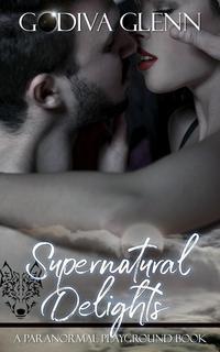 Supernatural DelightsParanormal Playground, #1【電子書籍】[ Godiva Glenn ]
