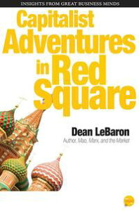 Capitalist Adventures in Red Square【電子書籍】[ Dean LeBaron ]