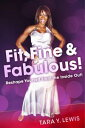 Fit, Fine & Fabulous!Reshape Yourself From the Inside Out!【電子書籍】[ Tara Y. Lewis ]