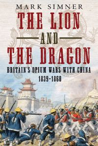 The Lion and the DragonBritain's Opium Wars with China 1839-1860【電子書籍】[ Mark Simner ]