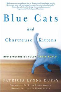 Blue Cats and Chartreuse KittensHow Synesthetes Color Their Worlds【電子書籍】[ Patricia Lynne Duffy ]