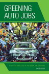 Greening Auto JobsA Critical Analysis of the Green Job Solution【電子書籍】[ Caleb Goods ]