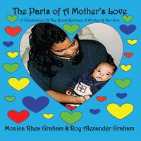 The Parts of A Mother's LoveA Celebration Of The Bond Between A Mother & Her Son【電子書籍】[ Monica Rhea Graham ]