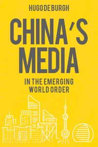 China's Media in the Emerging World Orderhow they came to be a powerful new force in media【電子書籍】[ Hugo De Burgh ]