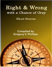 Right & Wrong - with a Chance of Gray【電子書籍】[ Gregory C Phillips ]