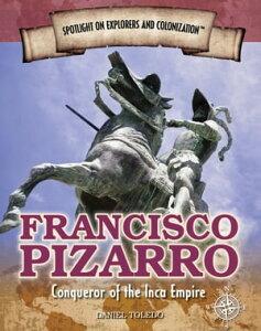 Francisco PizarroConqueror of the Inca Empire【電子書籍】[ Daniel Toledo ]