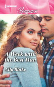 A Week with the Best Man【電子書籍】[ Ally Blake ]