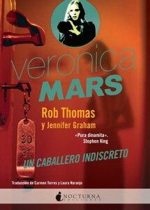 Veronica Mars: Un caballero indiscreto【電子書籍】[ Rob Thomas ]