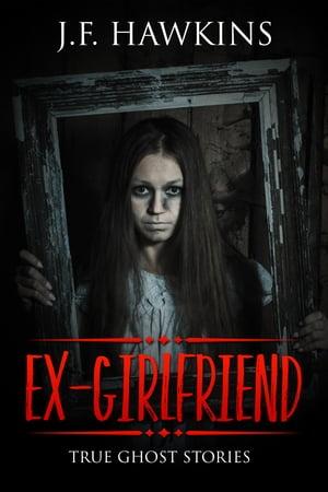 EX-GIRLFRIENDTRUE GHOST STORY【電子書籍】[ J.F. Hawkins ]