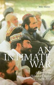 An Intimate WarAn Oral History of the Helmand Conflict, 1978-2012【電子書籍】[ Mike Martin ]