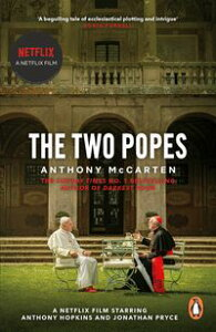 The Two PopesOfficial Tie-in to Major New Film Starring Sir Anthony Hopkins【電子書籍】[ Anthony McCarten ]