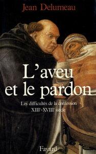 L'Aveu et le pardonLes difficult?s de la confession (XIIIe-XVIIIe si?cle)【電子書籍】[ Jean Delumeau ]