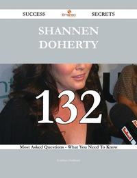 Shannen Doherty 132 Success Secrets - 132 Most Asked Questions On Shannen Doherty - What You Need To Know【電子書籍】[ Kathryn Hubbard ]