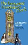 The Enchanted Grandfathers Clock【電子書籍】[ Charlotte Jones ]