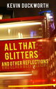 All That Glitters and Other Reflections【電子書籍】[ Kevin Duckworth ]
