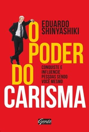 O poder do carismaConquiste e influencie pessoas sendo voc? mesmo【電子書籍】[ Eduardo Shinyashiki ]