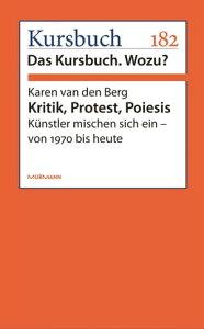 Kritik, Protest, PoiesisK?nstler mischen sich ein - von 1970 bis heute【電子書籍】[ Karen van den Berg ]