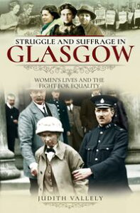 Struggle and Suffrage in GlasgowWomen's Lives and the Fight for Equality【電子書籍】[ Judith Vallely ]