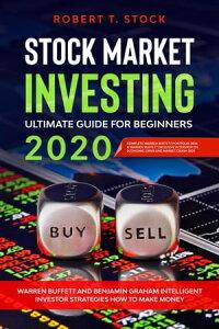 Stock Market Investing Ultimate Guide For Beginners in 2020: Warren Buffett and Benjamin Graham Intelligent Investor Strategies How to Make MoneyStock Market Investing Ultimate Guide For Beginners, #1【電子書籍】[ Robert T. Stock ]