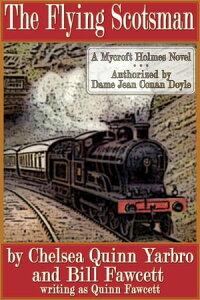 The Flying ScotsmanA Mycroft Holmes Novel【電子書籍】[ Chelsea Quinn Yarbro ]