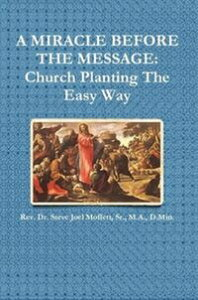 A Miracle Before The Message: Church Planting The Easy WayJewels of the Christian Faith Series, #6【電子書籍】[ Dr. Steve Joel Moffett, Sr. ]