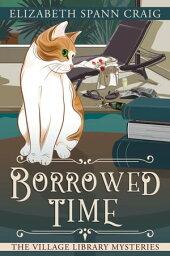 Borrowed Time A Village Library Mystery, #3【電子書籍】[ Elizabeth Spann Craig ]