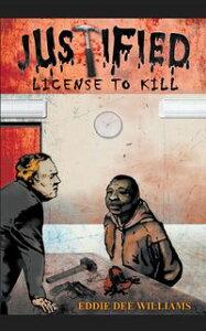JUSTIFIED LICENSE TO KILL【電子書籍】[ Eddie Dee Williams ]