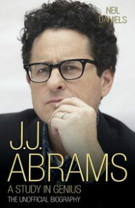 JJ Abrams - A Study in GeniusThe Unofficial Biography【電子書籍】[ Neil Daniels ]