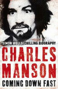 Charles Manson: Coming Down Fast【電子書籍】[ Simon Wells ]