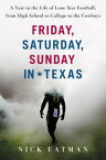 Friday, Saturday, Sunday in TexasA Year in the Life of Lone Star Football, from High School to College to the Cowboys【電子書籍】[ Nick Eatman ]