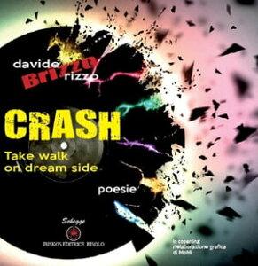 Crash. Take a walk on dream side【電子書籍】[ Davide Rizzo Brizzo ]
