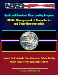 洋書, COMPUTERS & SCIENCE Apollo and Americas Moon Landing Program: NASAs Management of Moon Rocks and Other Astromaterials Loaned for Research, Education, and Public Display (NASA Inspector General Report 2011) Progressive Management