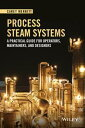 Process Steam SystemsA Practical Guide for Operators, Maintainers, and Designers【電子書籍】[ Carey Merritt ]
