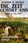 Ein Auswanderer-Roman: Die Zeit geh?rt uns - 'Tied is all us'n'【電子書籍】[ Hendrik M. Bekker ]