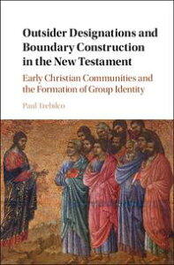 Outsider Designations and Boundary Construction in the New TestamentEarly Christian Communities and the Formation of Group Identity【電子書籍】[ Paul Raymond Trebilco ]
