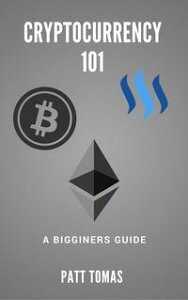 Cryptocurrency 101:A Beginners Guide To Understanding Cryptocurrencies and Tow To Make Money From Trading【電子書籍】[ Patt Tomas ]