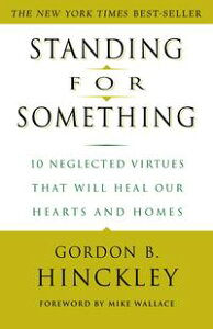 Standing for Something10 Neglected Virtues That Will Heal Our Hearts and Homes【電子書籍】[ Gordon B. Hinckley ]