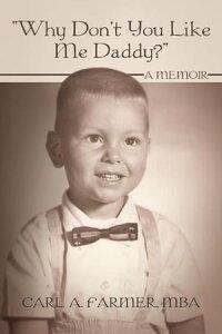 """Why Don't You Like Me Daddy?""A Memoir【電子書籍】[ Carl A. Farmer ]"