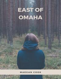 East of Omaha【電子書籍】[ Maegan Cook ]