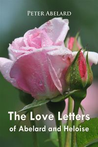 The Love Letters of Abelard and Heloise【電子書籍】[ Peter Abelard ]