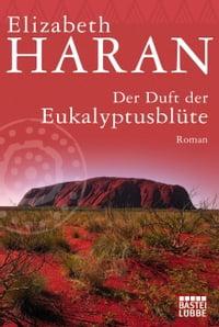 Der Duft der Eukalyptusbl?teRoman【電子書籍】[ Elizabeth Haran ]