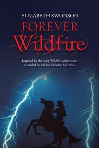 Forever WildfireInspired by the Song Wildfire Written and Recorded by Michael Martin Murphey【電子書籍】[ Elizabeth Swonson ]