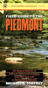 Field Guide to the PiedmontThe Natural Habitats of America's Most Lived-in Region, From New York City to Montgomery, Alabama【電子書籍】[ Michael A. Godfrey ]
