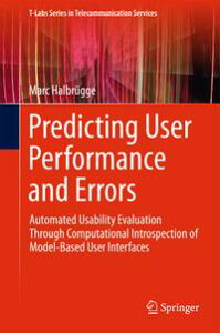 Predicting User Performance and ErrorsAutomated Usability Evaluation Through Computational Introspection of Model-Based User Interfaces【電子書籍】[ Marc Halbr?gge ]
