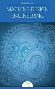 Machine Design Engineeringby Knowledge flow【電子書籍】[ Knowledge flow ]