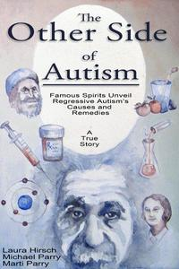 The Other Side of AutismFamous Spirits Unveil Regressive Autism's Causes and Remedies【電子書籍】[ Laura Hirsch ]